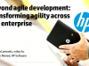 Beyond agile development: transforming agility across the enterprise