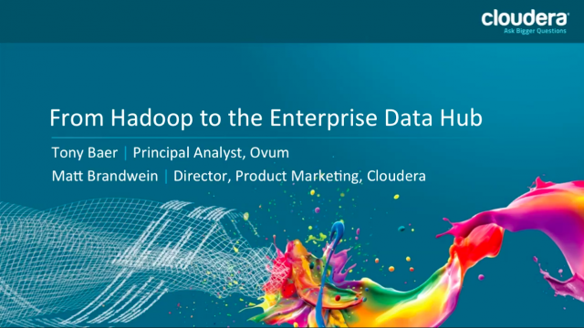 From Hadoop to the Enterprise Data Hub: A New Foundation for Modern Information