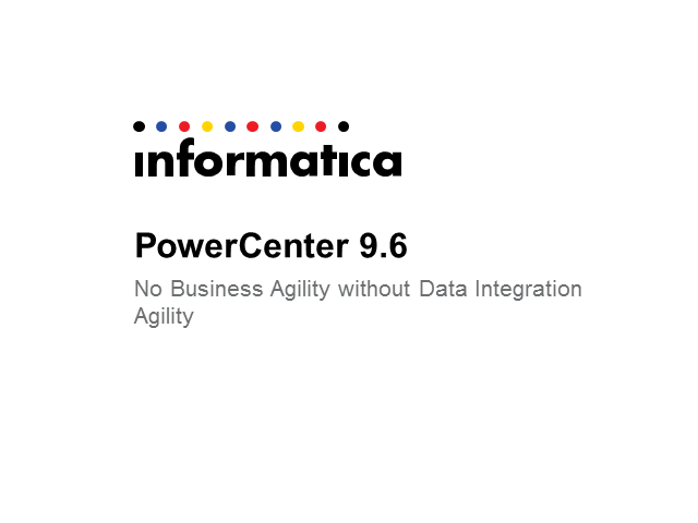 PowerCenter 9.6: No Business Agility without Data Integration Agility