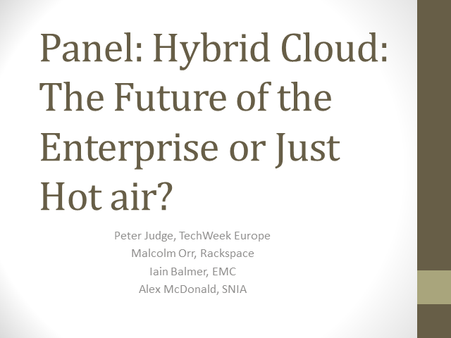 Panel: Hybrid Cloud: The future for the enterprise, or just hot air?