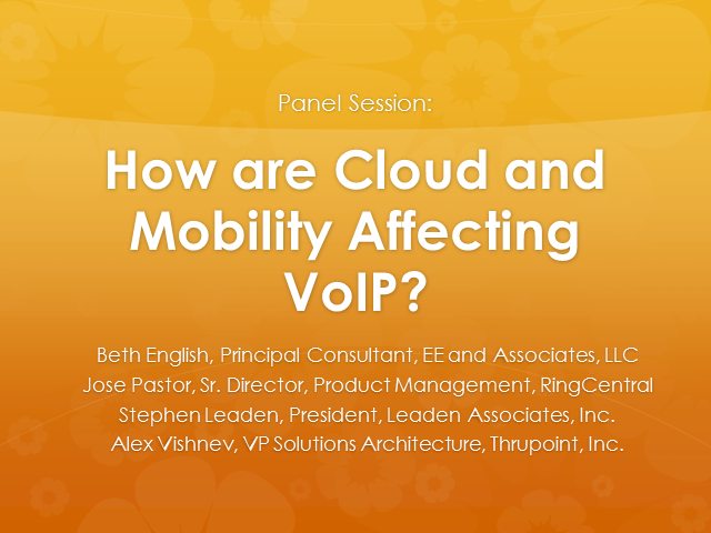 How are Cloud and Mobility Affecting VoIP? - Panel Session