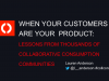 When Customers are your Product: Lessons from Hundreds of Collaborative Consumpt