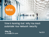 Time is Running Out: Why You Must Automate Your Network Security