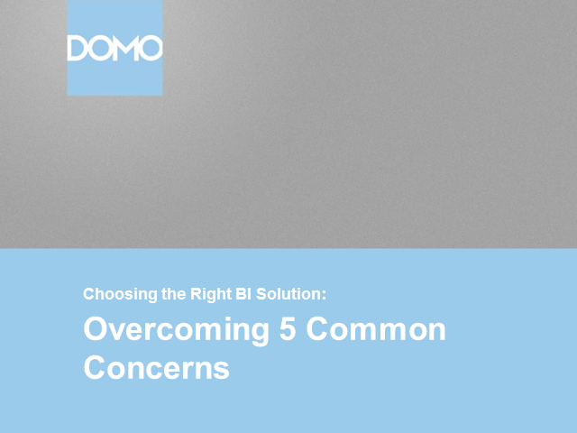 Choosing the Right BI Solution: Overcoming 5 Common Concerns
