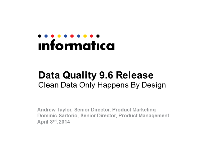 Informatica Data Quality Release 9.6: Clean Data Only Happens by Design