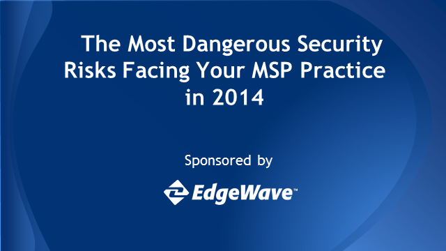 The Most Dangerous Security Risks Facing Your MSP Practice in 2014