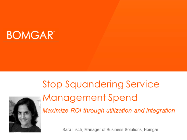 Stop Squandering Service Management Spend: Maximize ROI through Integration