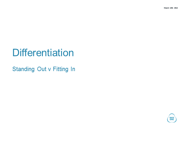 Differentiation – Getting the right balance between standing out and fitting in
