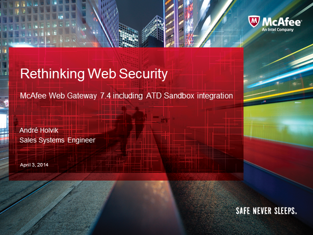 Rethinking Web Security with McAfee Web Gateway 7.4 including ATD Sandbox integr