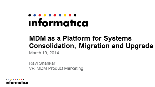 MDM as a Platform for Systems Consolidation, Migration and Upgrade