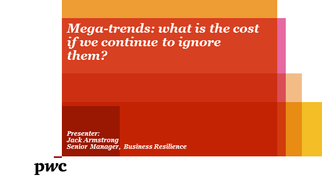 Mega-trends: what is the cost if we continue to ignore them?