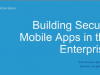Building Secure Mobile Apps in the Enterprise