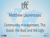 Community Management. The Good, the Bad, and the Ugly