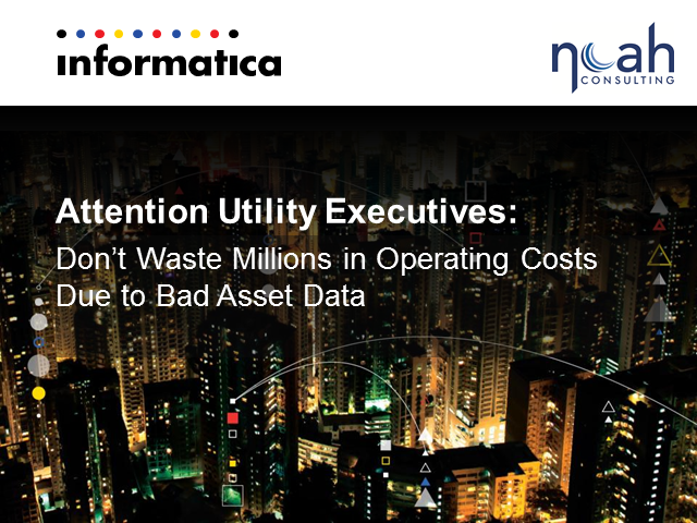 Utility Execs: Don't Waste Millions in Operating Costs Due to Bad Asset Data