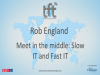 Meet in the Middle: Slow IT and Fast IT. TFT14