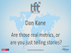 Are Those Real Metrics, or are You Just Telling Stories? TFT14