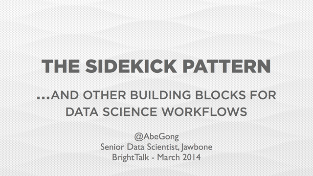 Data Sidekicks and Other Building Blocks for Data Science Workflows
