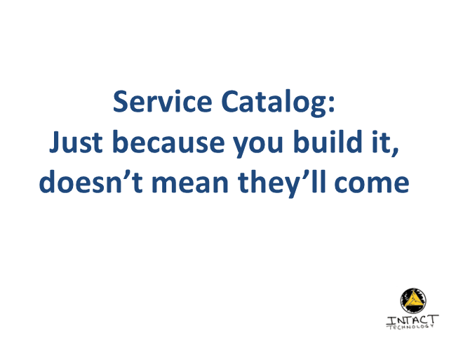 Service Catalog: Just Because You Build It, Doesn't Mean They'll Come