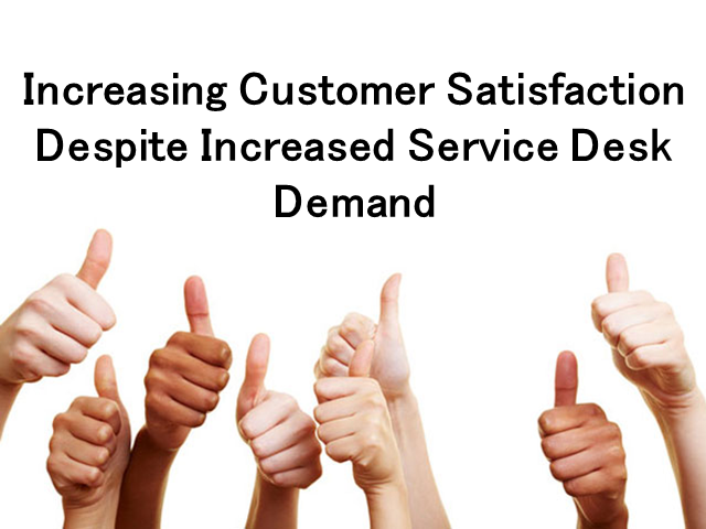 Increasing Customer Satisfaction Despite Increased Service Desk Demands