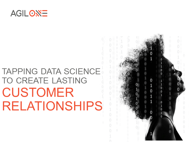 Tapping Data Science to Create Lasting Customer Relationships