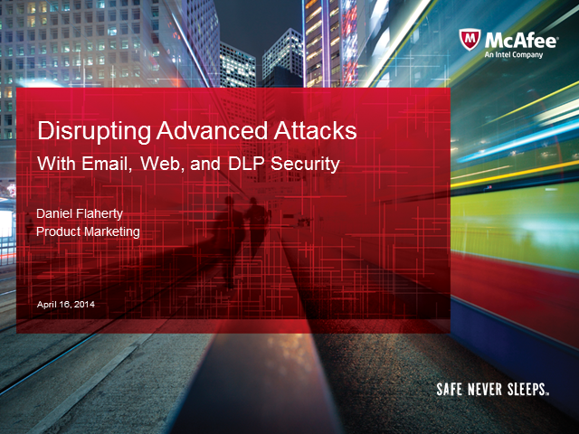 Disrupting Advanced Attacks with McAfee Email, Web, and DLP Security