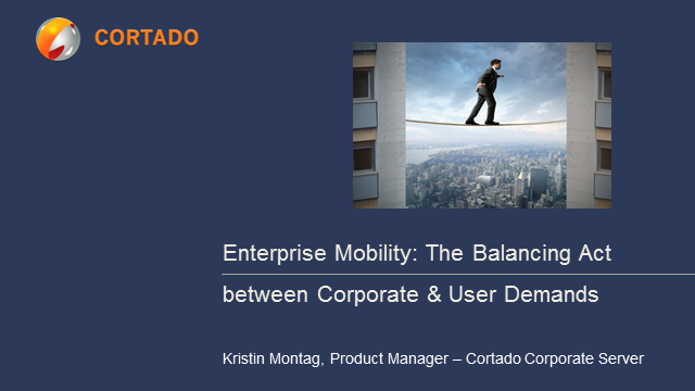 Enterprise Mobility - The Balancing Act between Corporate & User Demands