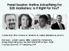 Panel Session: Native Advertising For B2B Marketers: Is It Right For You?