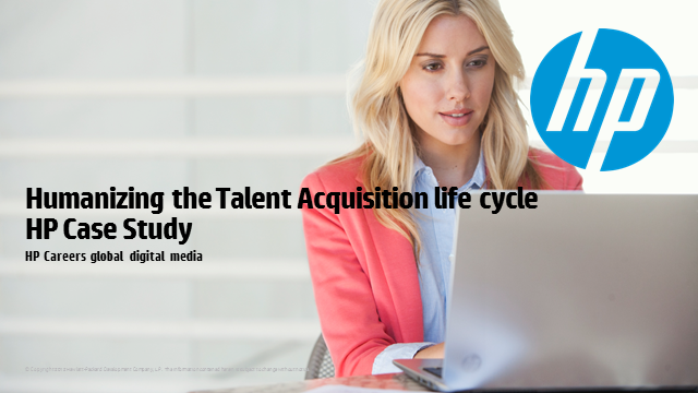 Humanizing the Talent Acquisition Life Cycle - HP Case Study