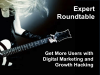 Expert Roundtable: Get More Users with Digital Marketing and Growth Hacking