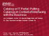 Catalog or IT Portal: Putting Catalogs in Context of Interfacing w/ the Business