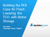 Building the ROI Case for Flash:  Lowering the TCO with Better Storage