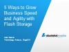 5 Ways to Grow Business Speed and Agility with Flash Storage