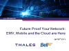 Future Proof Your Network: EMV, Mobile and the Cloud are Here