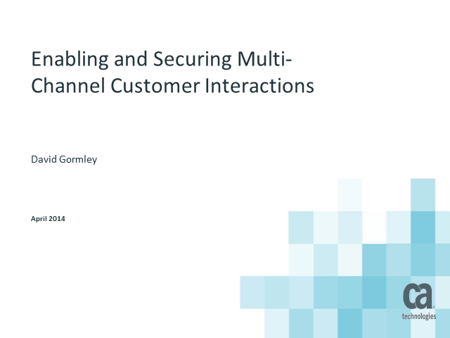 Enabling and Securing Multi-Channel Customer Interactions
