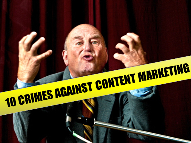 10 Crimes Against Content Marketing
