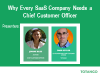 Why Every SaaS Company Needs a Chief Customer Officer