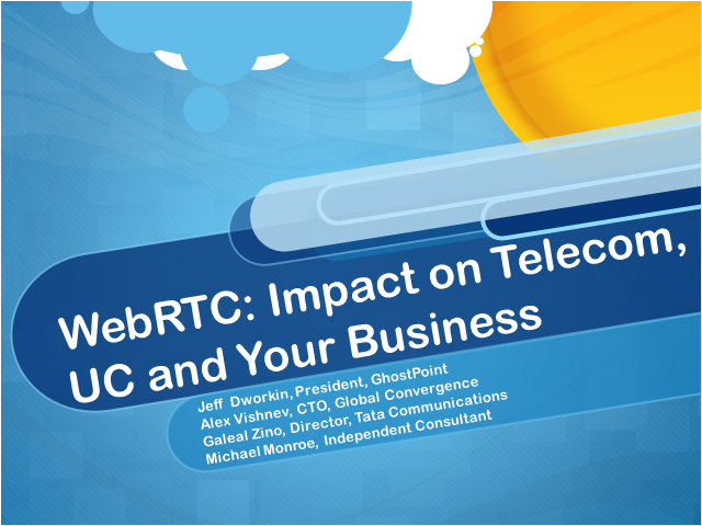 WebRTC: Impact on Telecom, UC and Your Business - Expert Panel