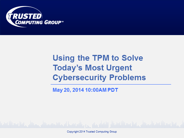 Using the TPM to Solve Today's Most Urgent Cybersecurity Problems Webcast