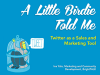 A Little Birdie Told Me: Twitter As a Sales and Marketing Tool