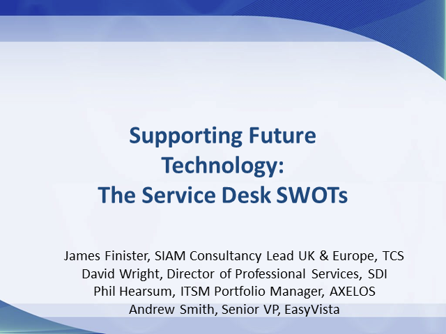 Supporting Future Technology: Service Desk SWOTs (Panel session)