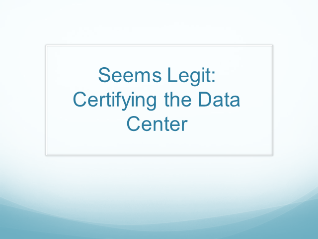 Seems Legit: Certifying the Data Center
