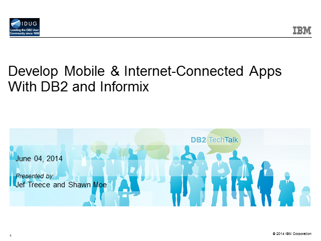 DB2 Tech Talk: Develop Mobile & Internet-Connected Apps with DB2 &  Informix