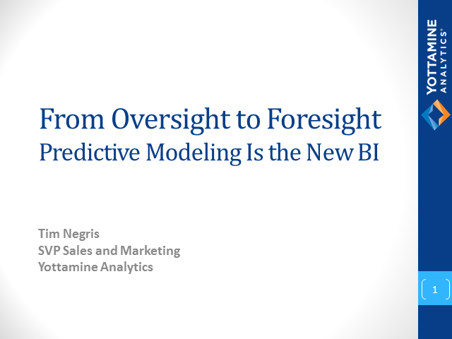 From Oversight to Foresight - Predictive Modeling is the New BI
