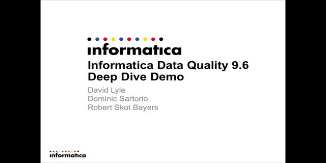Informatica Data Quality 9.6:  Deep Dive Demo