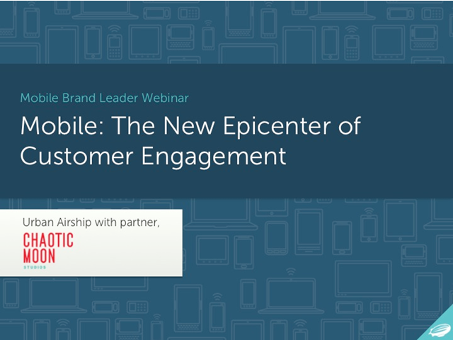 Mobile: The New Epicenter of Customer Engagement