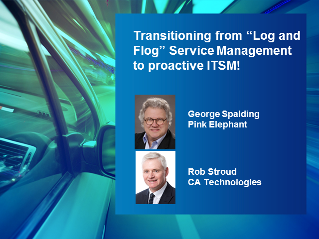 "Transitioning from ""Log and Flog"" Service Management to Proactive ITSM!"