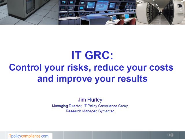 IT GRC: Control your risks, reduce your costs and improve results