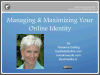 Managing and Maximizing Your Online Identity