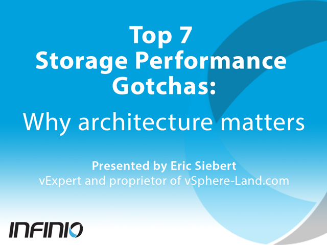 Top 7 Storage Performance Gotchas: Why architecture matters