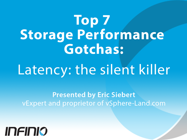 Top 7 Storage Performance Gotchas: Latency the silent killer